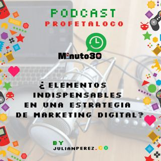 ¿Cuáles son los Elementos Indispensables en una Estrategia de Marketing Digital?