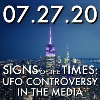 Signs of the Times: The UFO Controversy in the Media | MHP 07.27.20.