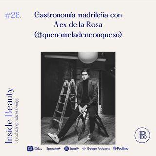 Episodio 28. Gastronomía madrileña con Alex de la Rosa (@quenomeladenconqueso)
