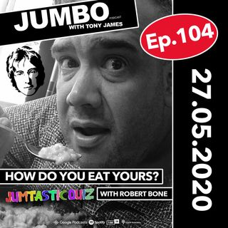 Jumbo Ep:104 - 27.05.20 - How Do You Eat Yours & The Jumtastic Quiz with Robert Bone