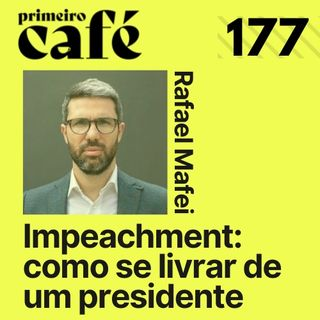 #177: Os caminhos reais para o impeachment, com Rafael Mafei