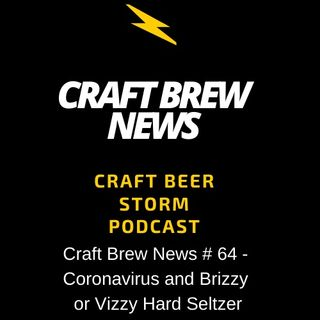 Craft Brew News # 64 - Coronavirus and Brizzy or Vizzy Hard Seltzer
