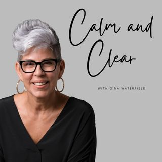 Calm and Clear with Gina Waterfield