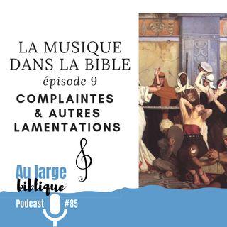 #85 La musique dans la Bible - ép. 09 Complaintes et autres lamentations