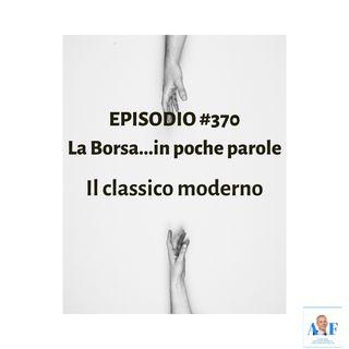 Episodio 370 La Borsa in poche parole - Il classico moderno