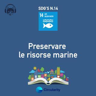 14. Preservare le risorse marine