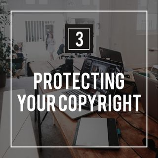 Podcast 3 - Protecting Your Copyright