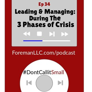 Ep 34: Leading & Managing During 3 Phases of Crisis
