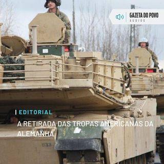 Editorial: A retirada das tropas americanas da Alemanha