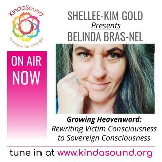 Rewriting Victim Consciousness to Sovereign Consciousness | Belinda Bras-Nel on Growing Heavenward with Shellee-Kim Gold