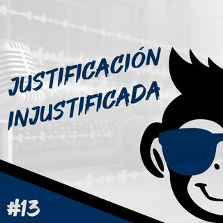 Episodio 13 - Justificación Injustificada