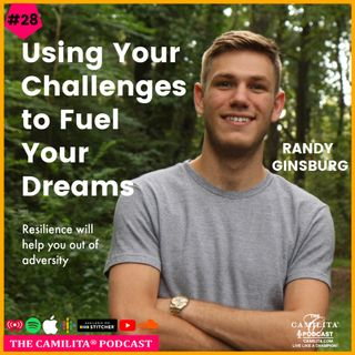 28: Randy Ginsburg | Using Your Challenges to Fuel Your Dreams