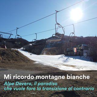 Mi ricordo montagne bianche - Alpe Devero, il paradiso che vuole fare la transizione al contrario
