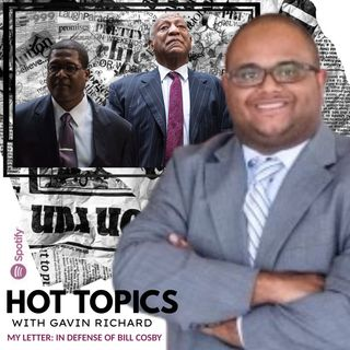 HOT TOPICS WITH GAVIN RICHARD :: MY LETTER: IN DEFENSE OF DR. BILL COSBY