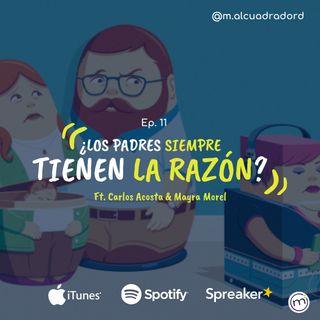 Ep. 11 Los padres siempre tienen la razón?🤷♀️🤷♂️ ft. Carlos Acosta & Mayra Morel