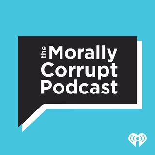 The Morally Corrupt Podcast