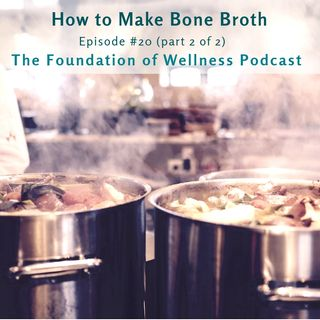 #20: How to Make Bone Broth Step-by-Step, and Where to Get Quality Bones (2 of 2)