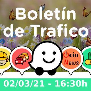 Boletín de Trafico - 02/03/21 - 16:30h