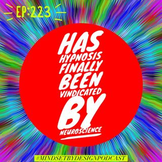 #223: Has Hypnosis Finally Been Vindicated by Neuroscience?