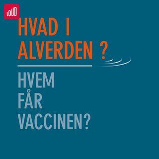 Hvad i alverden? #4 Hvem Får Vaccinen?