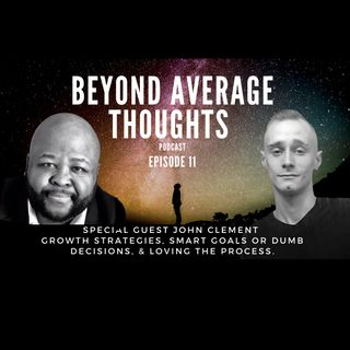 Growth Strategies, Smart Goals, & loving The Process w/ John Clement -  Episode 10 - Beyond Average Thoughts