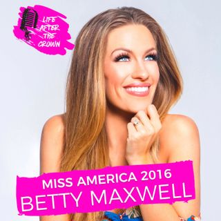 Miss America 2016 Betty Maxwell - Winning Miss America, The Current MAO Debacle and Her Blossoming Music Career