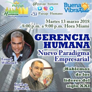 Gerencia Humana un Nuevo Paradigma Empresarial - Programa 09 - 13/03/2018