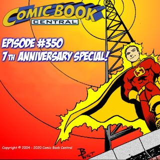 #350: Comic Book Central 7th anniversary special