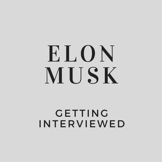 Elon Musk Getting Interviewed