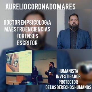 Entrevista Aurelio Coronado Mares. Doctor en Psicología, Maestro en Ciencias Forenses.