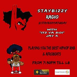 """StayBizzyRadio: Ep.14 - Stay Bizzy Saturday - With """"Itz Ya boi"""" Jay R"""