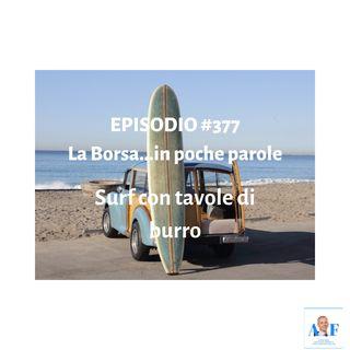Episodio 377 La Borsa in poche parole - Surf con tavole di burro