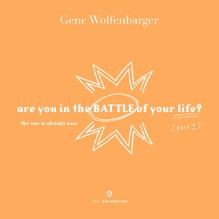 Are You In The Battle Of Your Life?: Part 1 - The War is Already Won