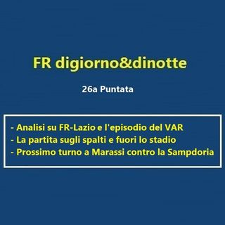 26a Puntata FR-Lazio e Sampdoria-FR