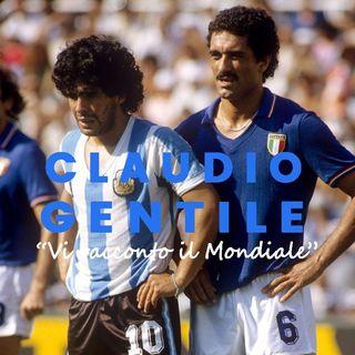 """Claudio Gentile: """"Vi racconto il Mondiale. Maradona? Quando uno fallisce cerca sempre scuse…"""""""
