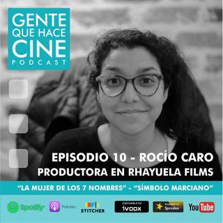 EP10 CINE Y PRODUCCIÓN EJECUTIVA: Rocío Caro
