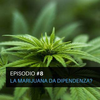 Episodio#8 - La Marijuana da dipendenza?
