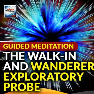 Guided Meditation Walk-In And Wanderer Exploratory Probe