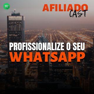 AfiliadoCast - Profissionalize o seu WhatsApp - Ep.22