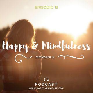 Episódio 13 - Happy & Mindfulness Mornings
