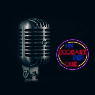 #unpodcastperdue - PUNTATA ZERO (presentazioni)