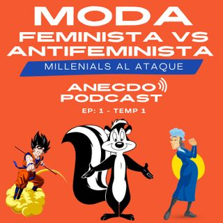 EP 1 TEMP 1: Moda Feminista VS Antifeministas - Millennials al ataque