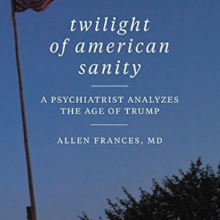 Dr Allen Frances Twighlight Of American Sanity
