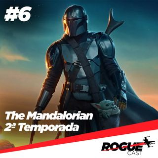 RogueCast 06 – The Mandalorian: 2ª Temporada
