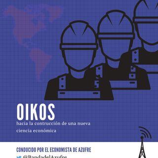 Oikoz -Persiguiendo una nueva ciencia económica - Episodio 1 Temporada 2020. El imperialismo