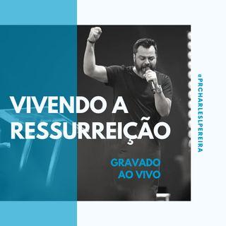 Vivendo a ressurreição | Pr. Charles Pereira e Pra. Rosa Maria Pereira