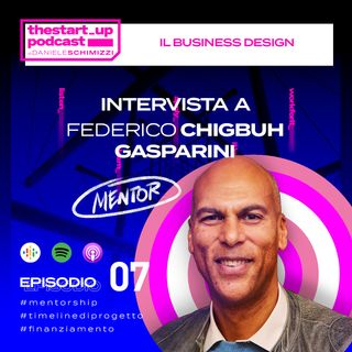 Episodio 7 | MENTOR EDITION: Il Business Design - Intervista a Federico Chigbuh Gasparini