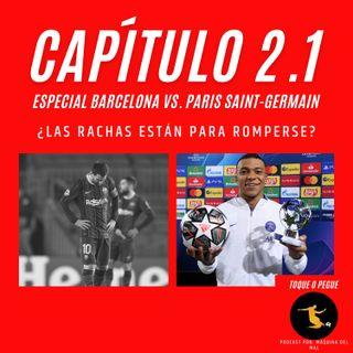 Capítulo 2.1: Especial Barcelona vs. Paris Saint-Germain. ¿Las rachas están para romperse?