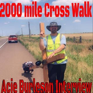 2000 mile Cross Walk FINISHED!  Acie Burleson Interview
