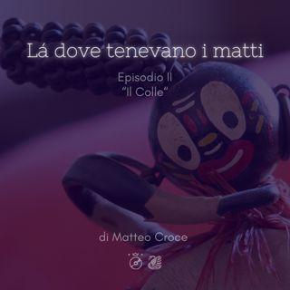 LÀ DOVE TENEVANO I MATTI  - Ep. II